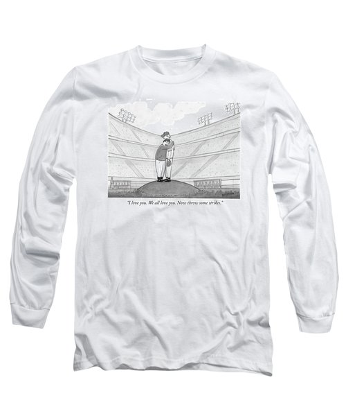 I Love You. We All Love You. Now Throw Some Long Sleeve T-Shirt