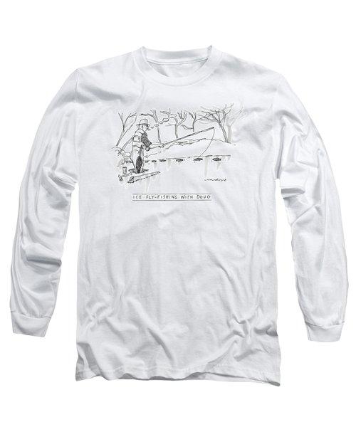 Ice Fly-fishing With Doug Long Sleeve T-Shirt