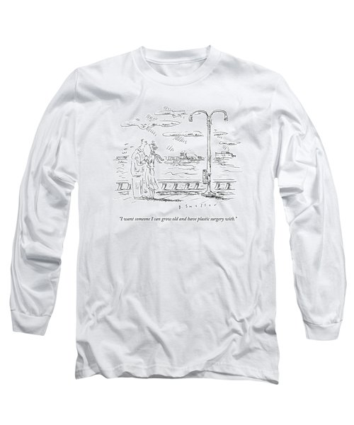 I Want Someone I Can Grow Old And Have Plastic Long Sleeve T-Shirt