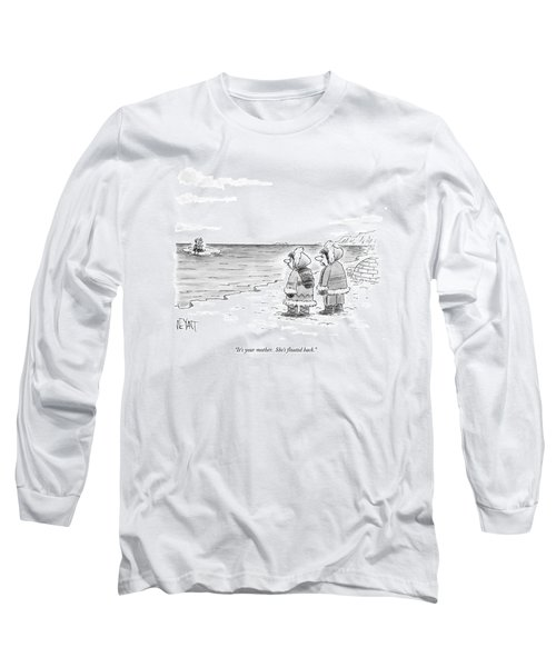 It's Your Mother.  She's Floated Back Long Sleeve T-Shirt