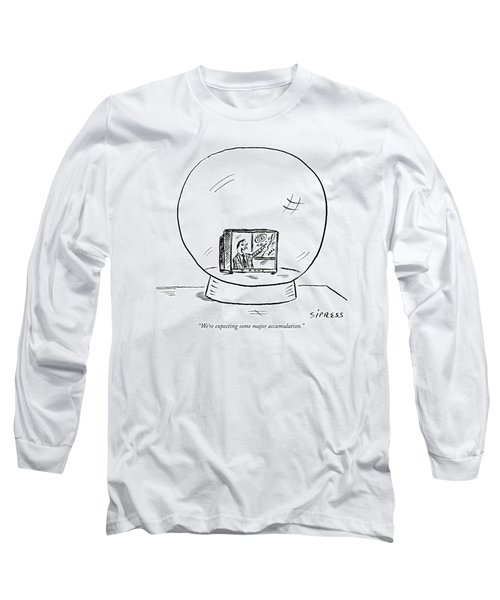 We're Expecting Some Major Accumulation Long Sleeve T-Shirt