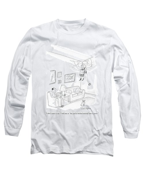 I Don't Want To Say Long Sleeve T-Shirt