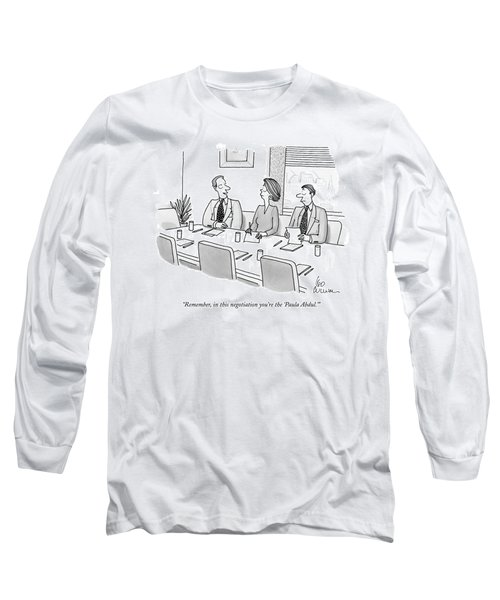 Remember, In This Negotiation You're The 'paula Long Sleeve T-Shirt