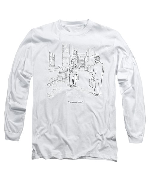 I Said Come Alone Long Sleeve T-Shirt