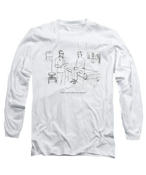 Will I Still Be Able To Not Exercise? Long Sleeve T-Shirt