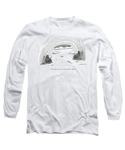 Is It Cold In Here Or Is It Just The Ice Age? Long Sleeve T-Shirt