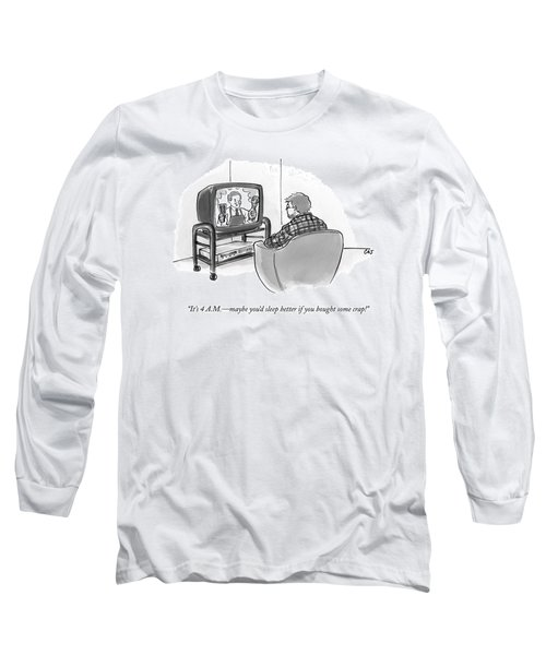 It's 4 A.m. - Maybe You'd Sleep Better If Long Sleeve T-Shirt