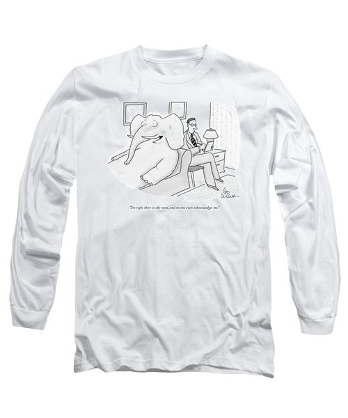 I'm Right There In The Room Long Sleeve T-Shirt