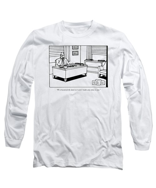 We Structured The Deal So It Won't Make Any Sense Long Sleeve T-Shirt