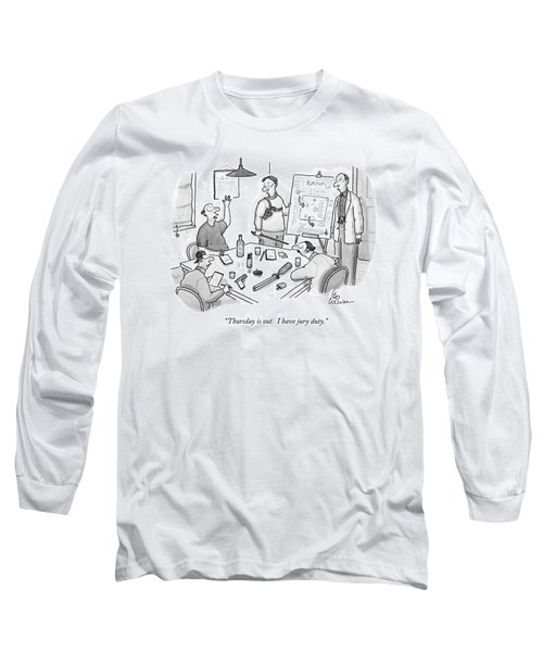 Thursday Is Out.  I Have Jury Duty Long Sleeve T-Shirt