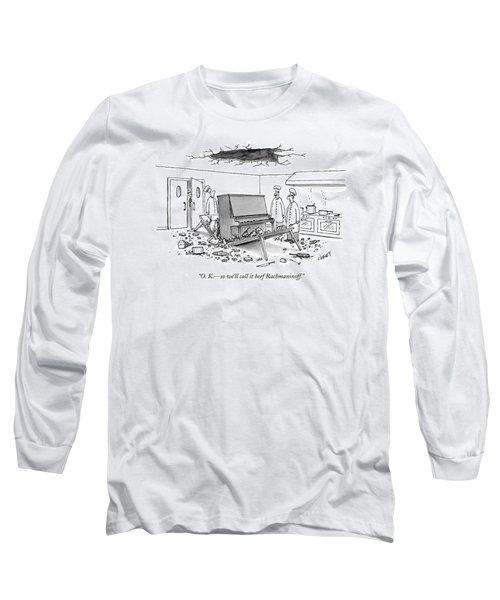 O. K. - So We'll Call It Beef Rachmaninoff Long Sleeve T-Shirt