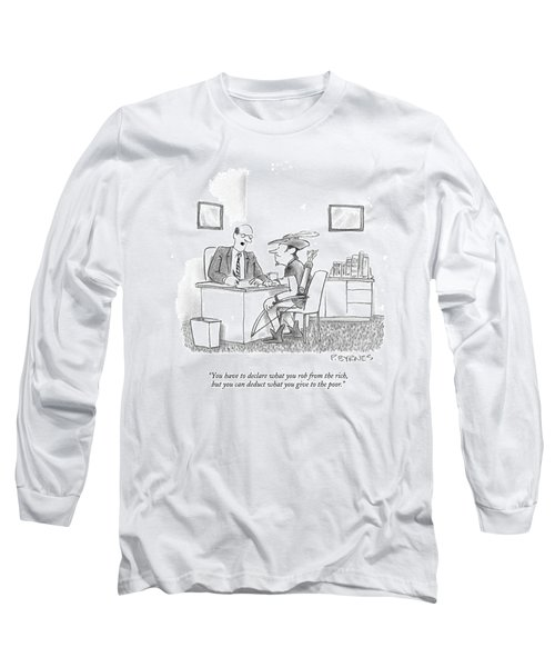 You Have To Declare What You Rob From The Rich Long Sleeve T-Shirt