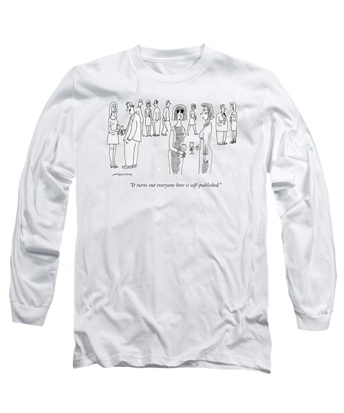 It Turns Out Everyone Here Is Self-published Long Sleeve T-Shirt