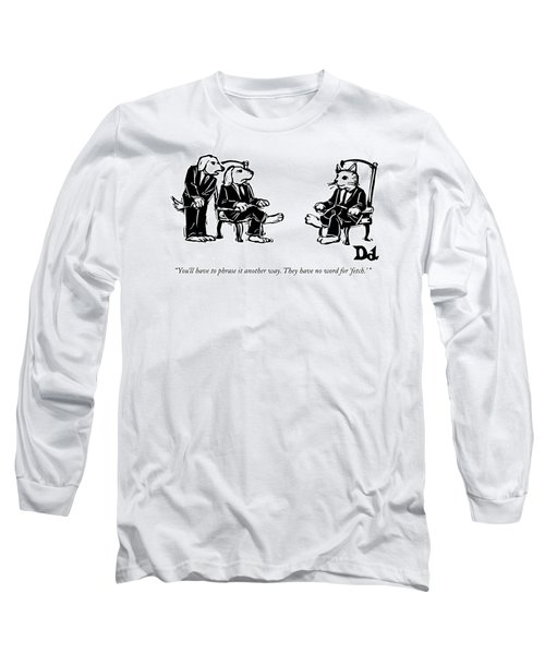 You'll Have To Phrase It Another Way Long Sleeve T-Shirt