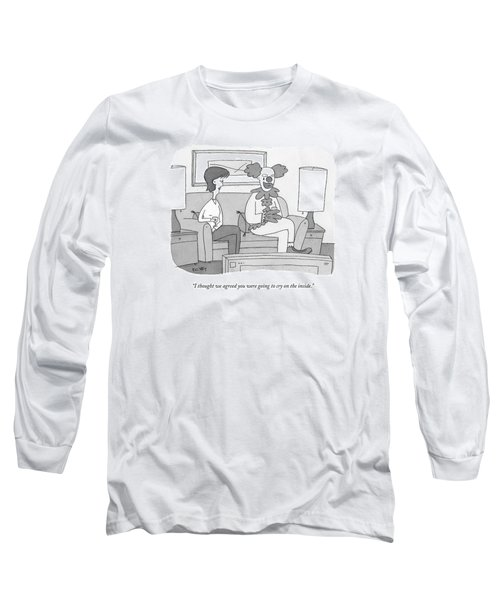 I Thought We Agreed You Were Going To Cry Long Sleeve T-Shirt
