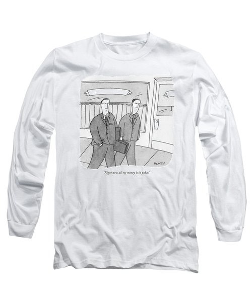Right Now All My Money Is In Poker Long Sleeve T-Shirt