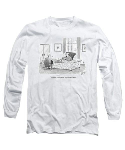 It's Made Entirely Out Of Rejected Resumes Long Sleeve T-Shirt