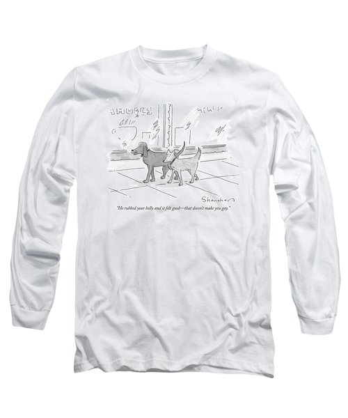He Rubbed Your Belly And It Felt Good - That Long Sleeve T-Shirt