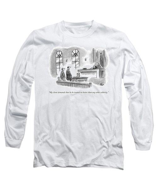 My Client Demands That He Be Treated No Better Long Sleeve T-Shirt