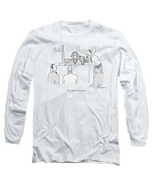 Your Honor, Wrong Robe Long Sleeve T-Shirt