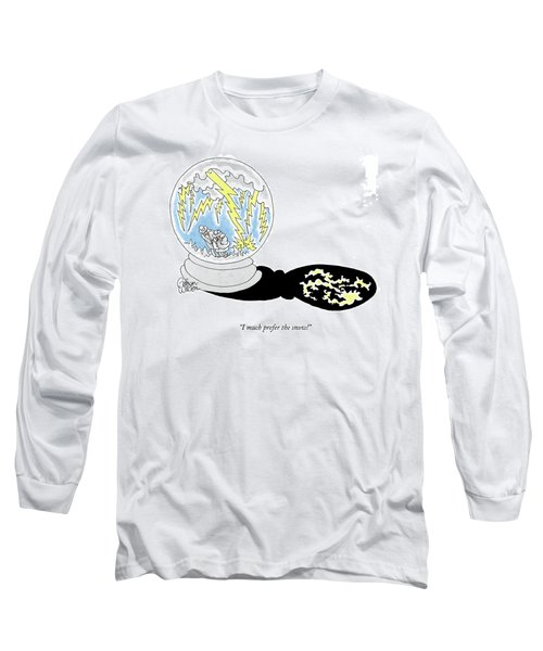 I Much Prefer The Snow! Long Sleeve T-Shirt