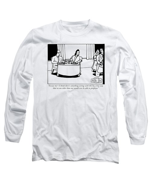 Excuse Me - I Think There's Something Wrong Long Sleeve T-Shirt