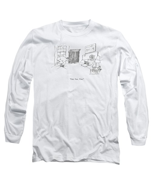 Take. Your. Time! Long Sleeve T-Shirt