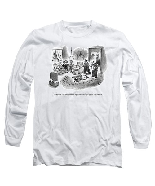 Hurry Up With Your Investigation - He's Lying Long Sleeve T-Shirt