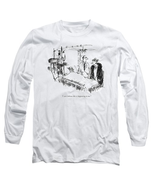 I Can't Believe This Is Happening To Me Long Sleeve T-Shirt