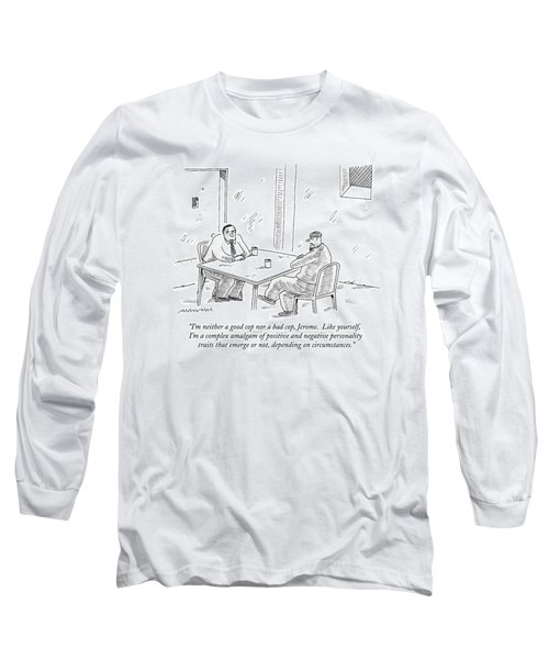 I'm Neither A Good Cop Nor A Bad Cop Long Sleeve T-Shirt