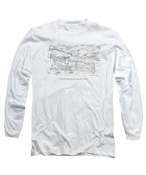 We Should Probably Think About Heading Back Long Sleeve T-Shirt