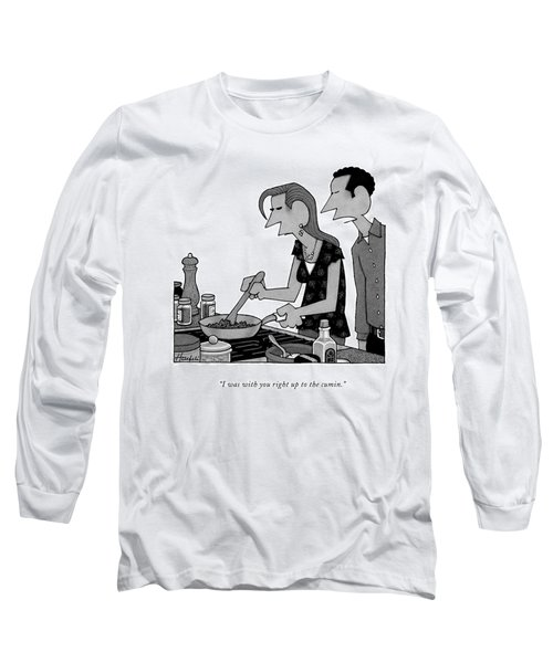 I Was With You Right Up To The Cumin Long Sleeve T-Shirt