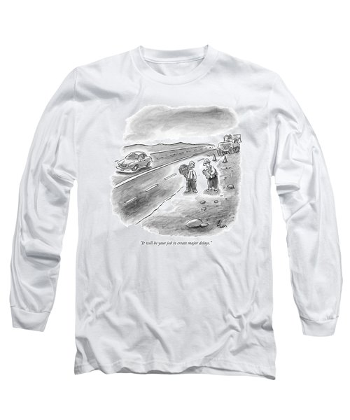 It Will Be Your Job To Create Major Delays Long Sleeve T-Shirt