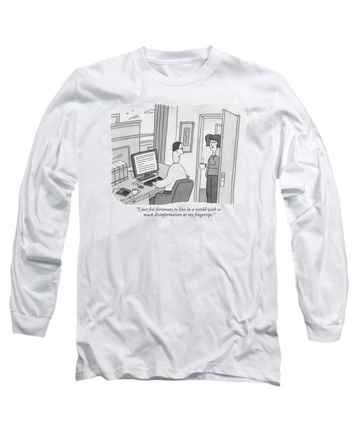 I Just Feel Fortunate To Live In A World Long Sleeve T-Shirt
