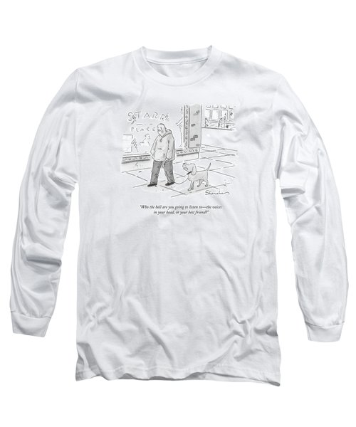 Who The Hell Are You Going To Listen To - Long Sleeve T-Shirt