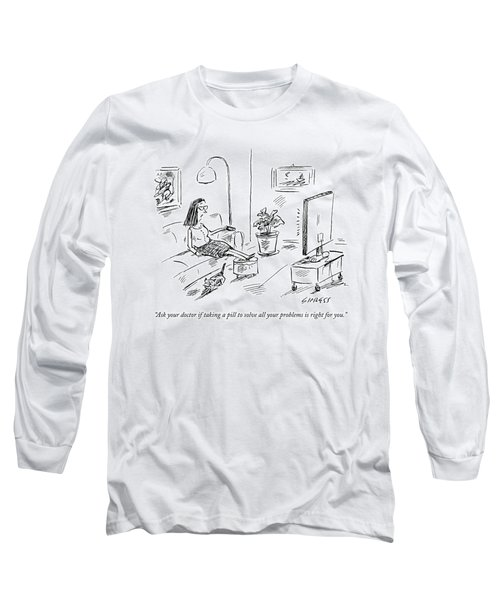 Ask Your Doctor If Taking A Pill To Solve All Long Sleeve T-Shirt