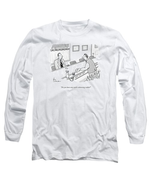 Do You Have Any Tooth-whitening Vodka? Long Sleeve T-Shirt