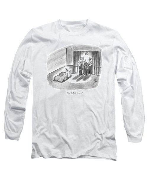 Your 5 A.m. Is Here Long Sleeve T-Shirt