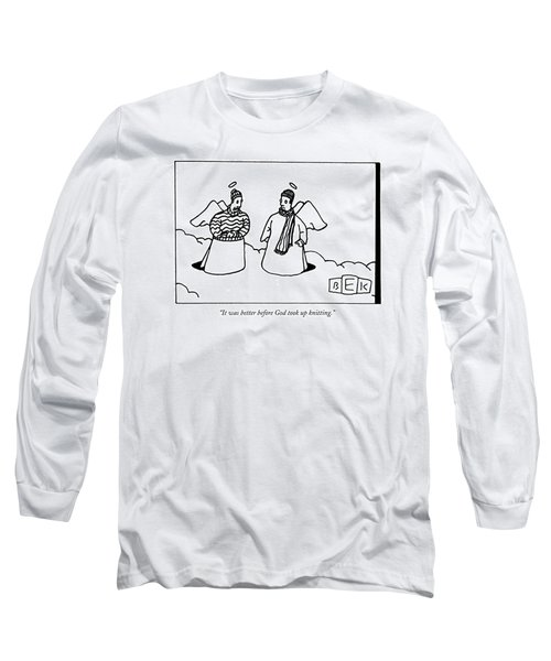 It Was Better Before God Took Up Knitting Long Sleeve T-Shirt