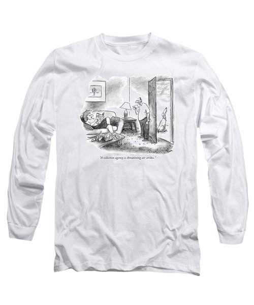 A Collection Agency Is Threatening Air Strikes Long Sleeve T-Shirt