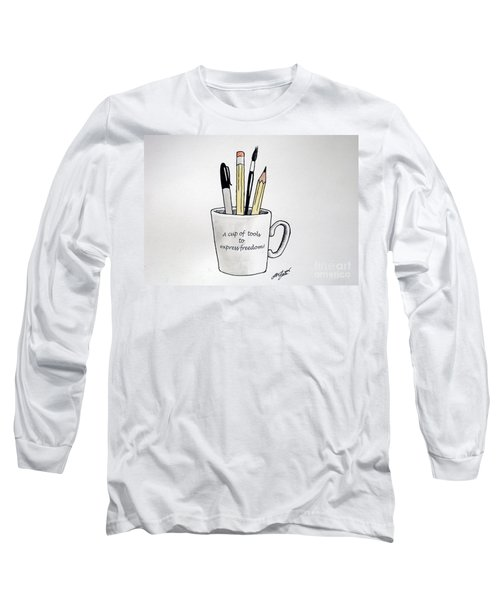 A Cup Of Tools To Express Freedom Long Sleeve T-Shirt