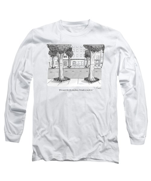 A Disgruntled Tree Looks At The Small Fence Long Sleeve T-Shirt