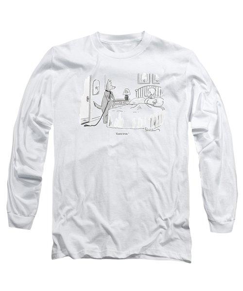 A Dog Unties His Leash Long Sleeve T-Shirt