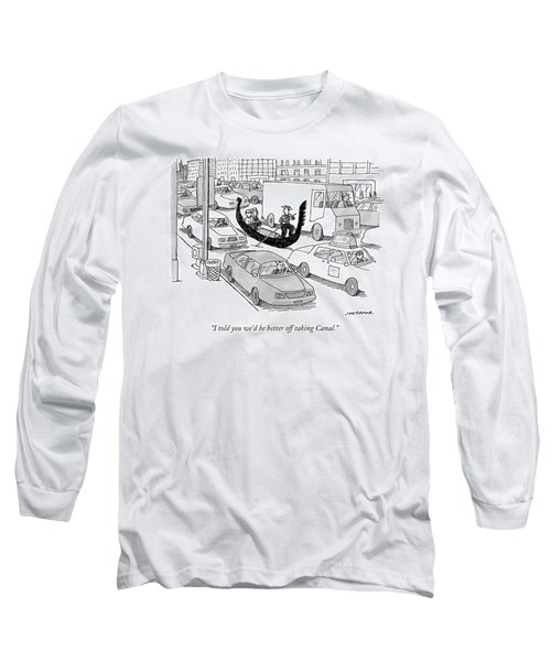 I Told You We'd Be Better Off Taking Canal Long Sleeve T-Shirt