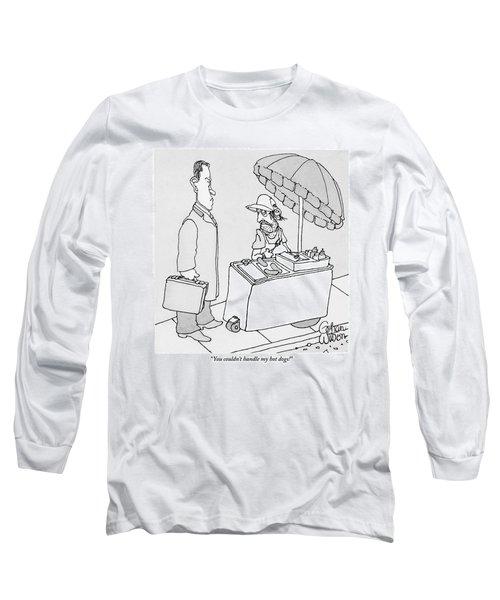 A Gruff Hot Dog Vendor To A Businessman Long Sleeve T-Shirt