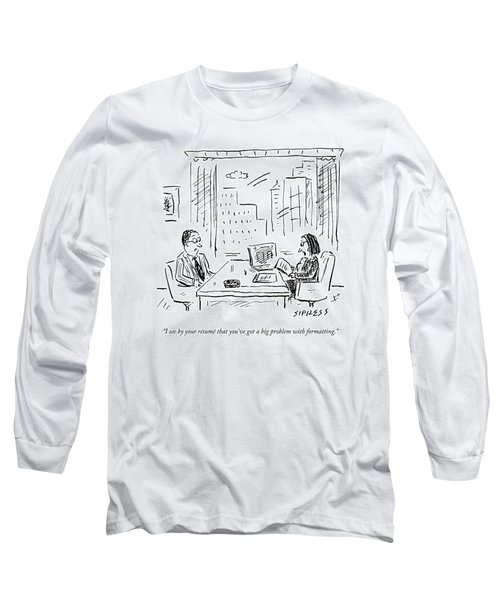 A Job Interviewer Says To A Job Applicant Long Sleeve T-Shirt