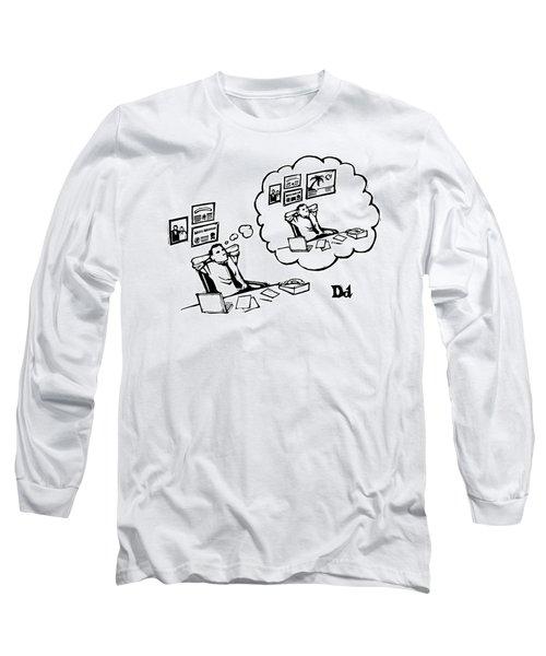 A Man Sitting At A Desk Imagines Himself Sitting Long Sleeve T-Shirt