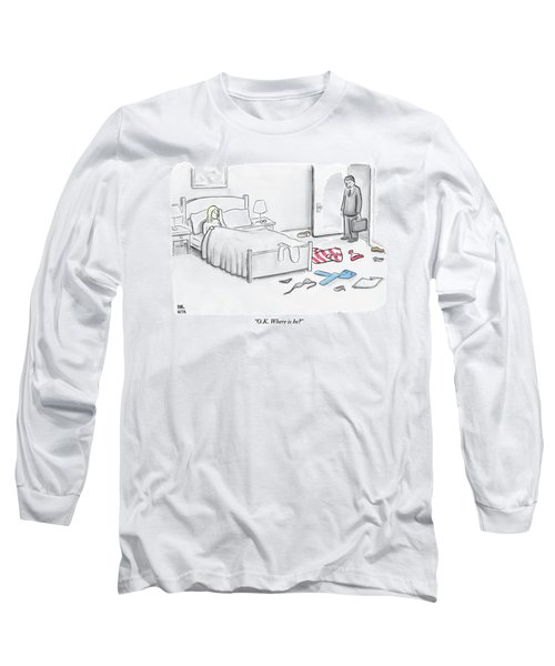 A Man Walks Into A Room To Find His Wife In Bed Long Sleeve T-Shirt