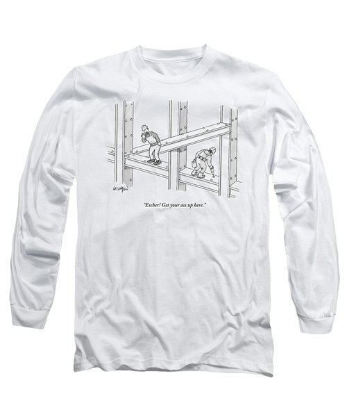 Escher Get Your Ass Up Here Long Sleeve T-Shirt