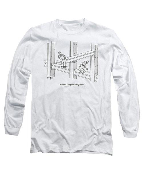 Escher Get Your Ass Up Here Long Sleeve T-Shirt
